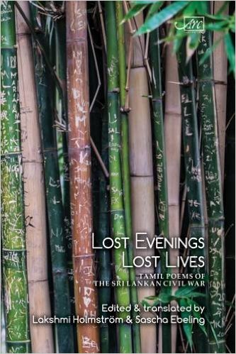 Lost Evenings, Lost Lives: Tamil Poems of the Sri Lankan Civil War -edited, translated and introduced by Lakshmi Holmstrom & Sascha Ebeling,                        UK, 2016.