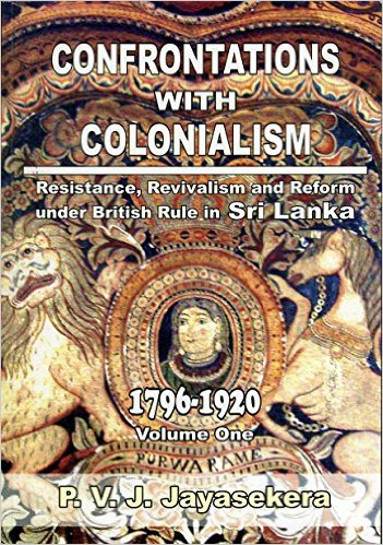 Confrontations with Colonialism by Prof P.V.J. Jayasekera